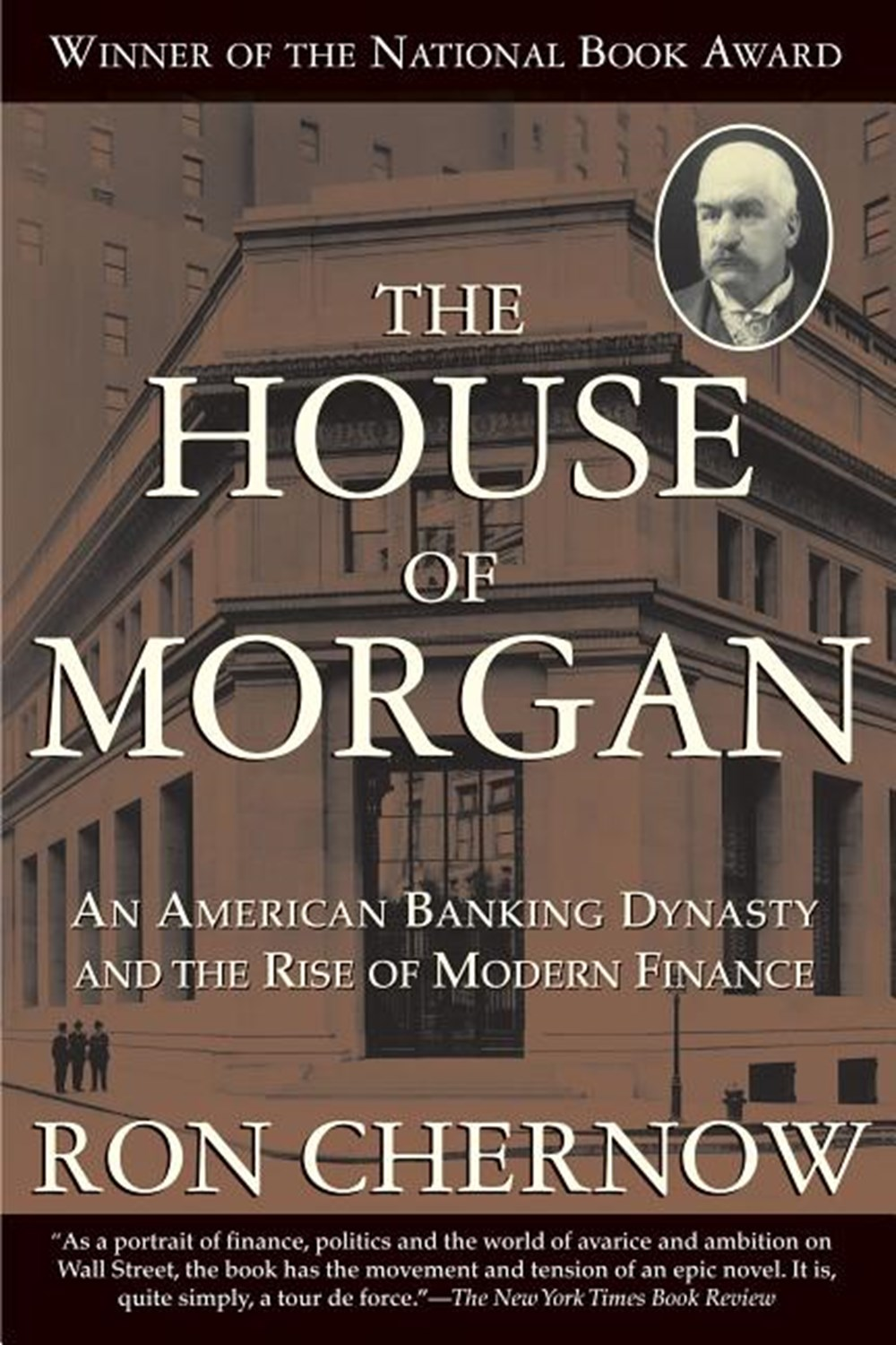 House of Morgan An American Banking Dynasty and the Rise of Modern Finance