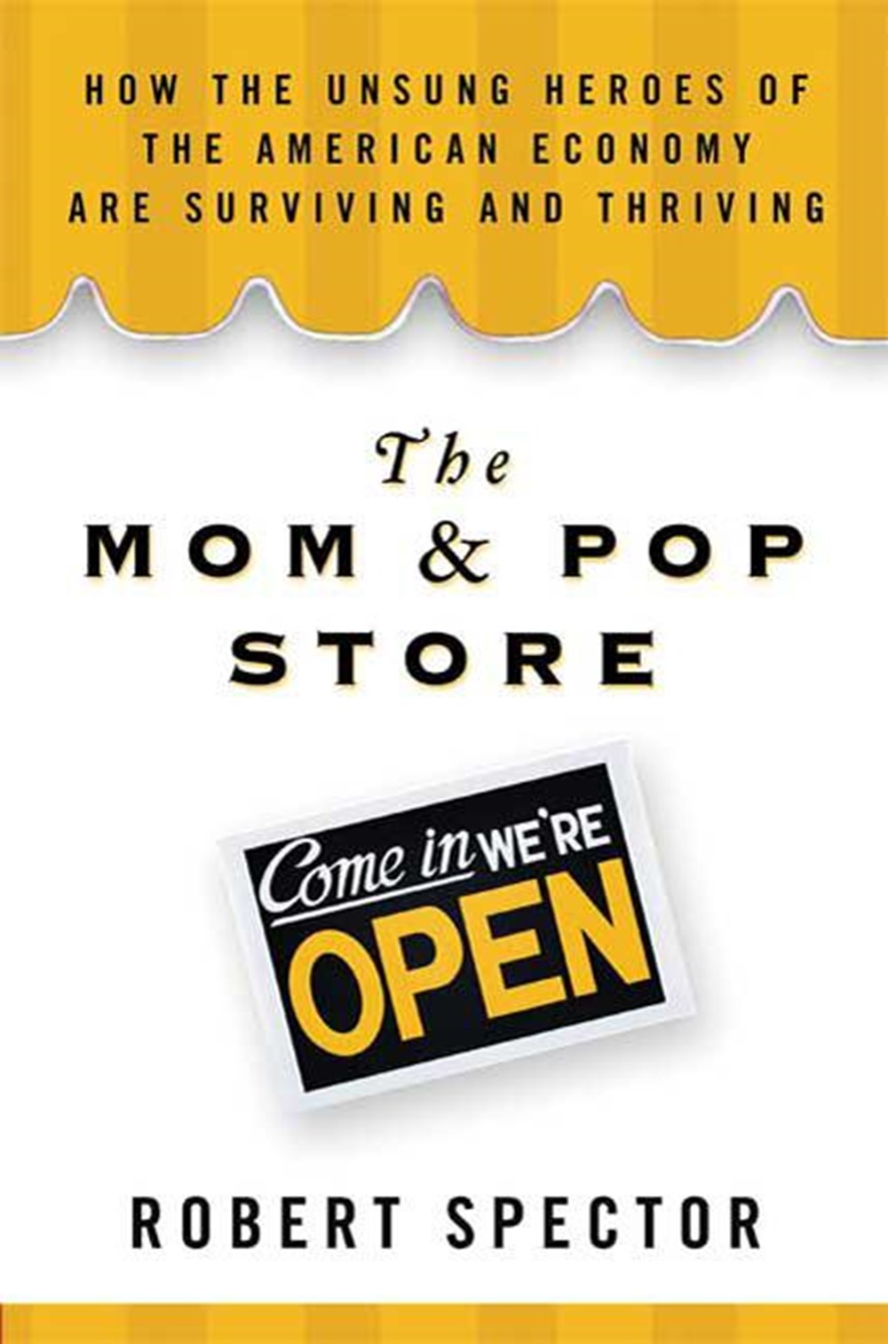 Mom & Pop Store How the Unsung Heroes of the American Economy Are Surviving and Thriving