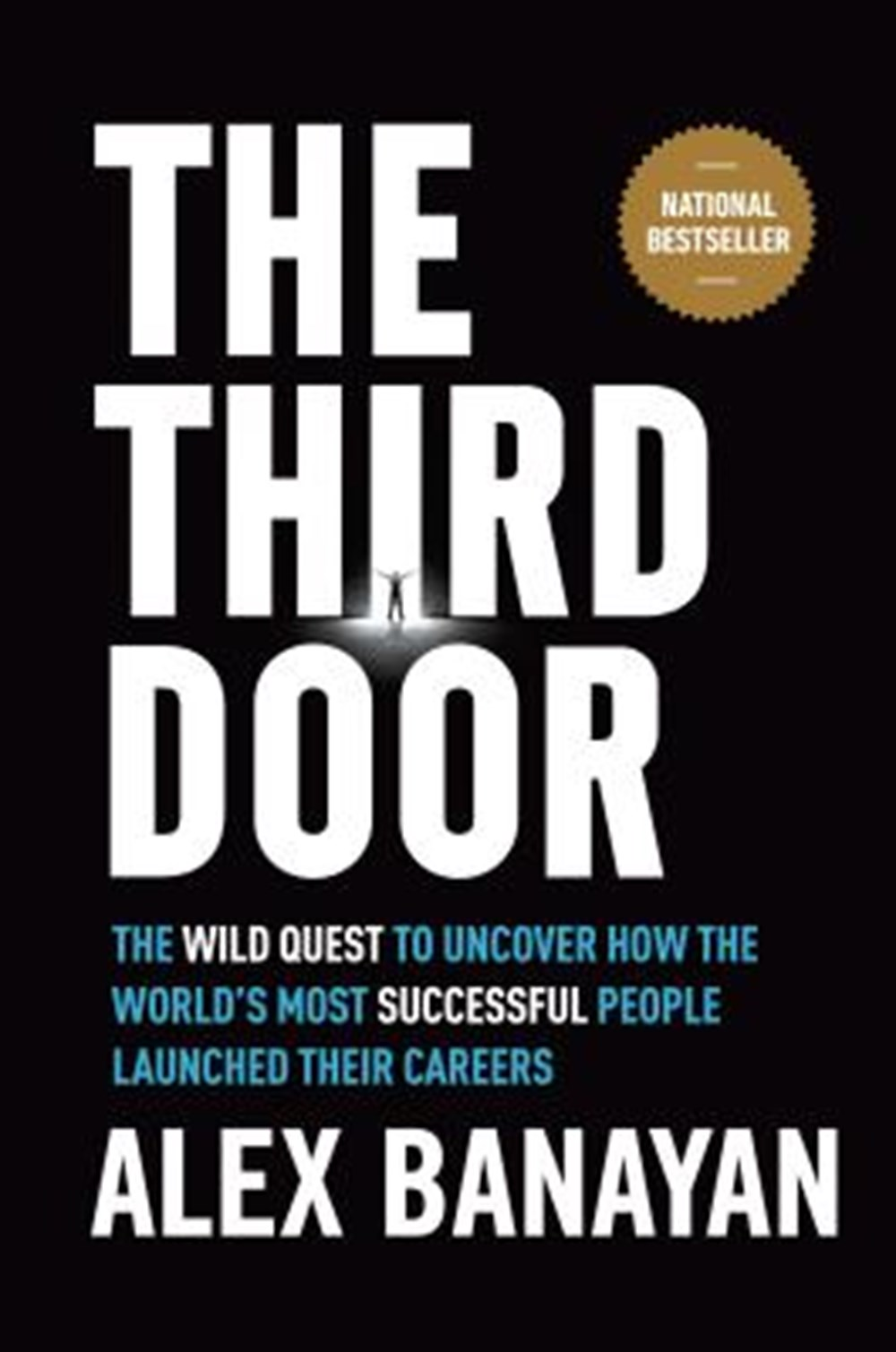 Third Door The Wild Quest to Uncover How the World's Most Successful People Launched Their Careers