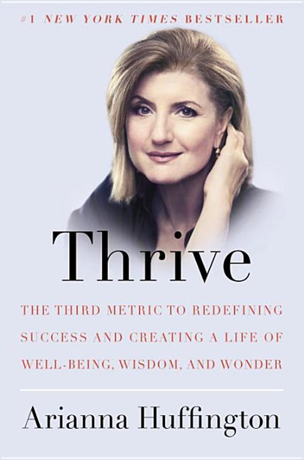 Thrive The Third Metric to Redefining Success and Creating a Life of Well-Being, Wisdom, and Wonder