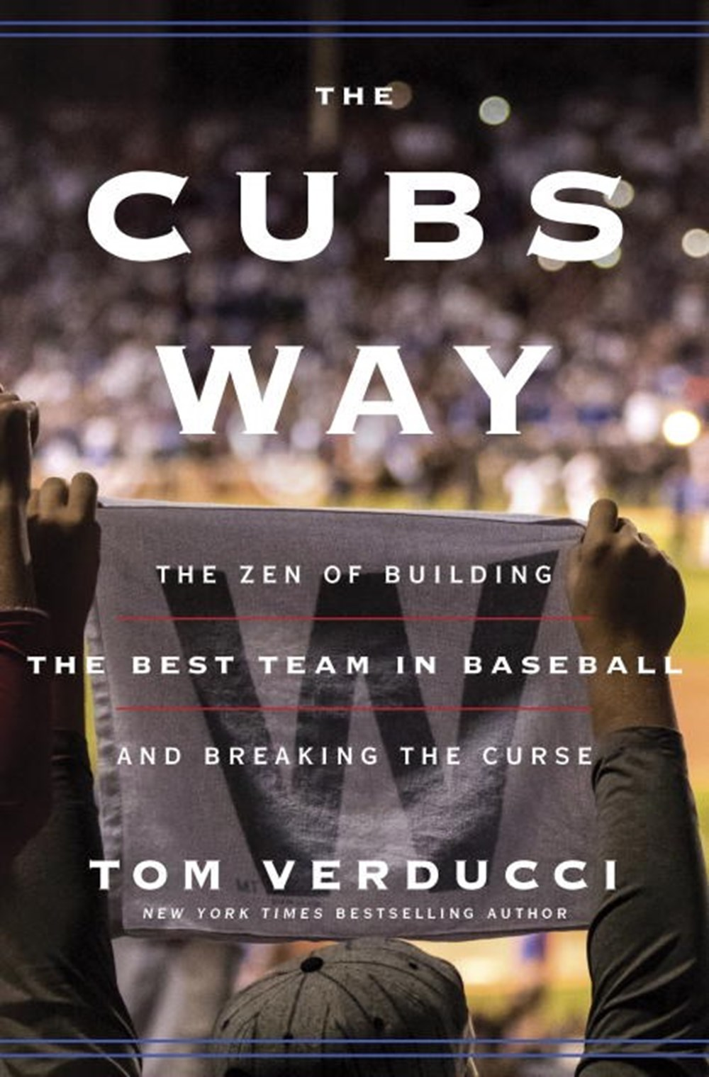 Cubs Way The Zen of Building the Best Team in Baseball and Breaking the Curse