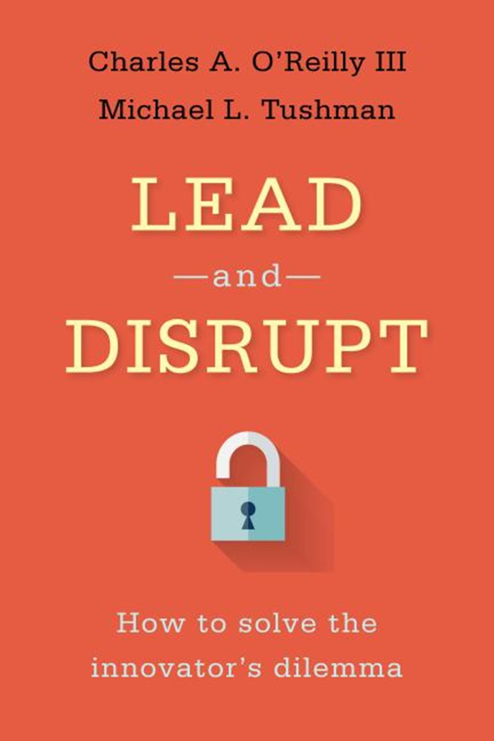 Lead and Disrupt How to Solve the Innovator's Dilemma