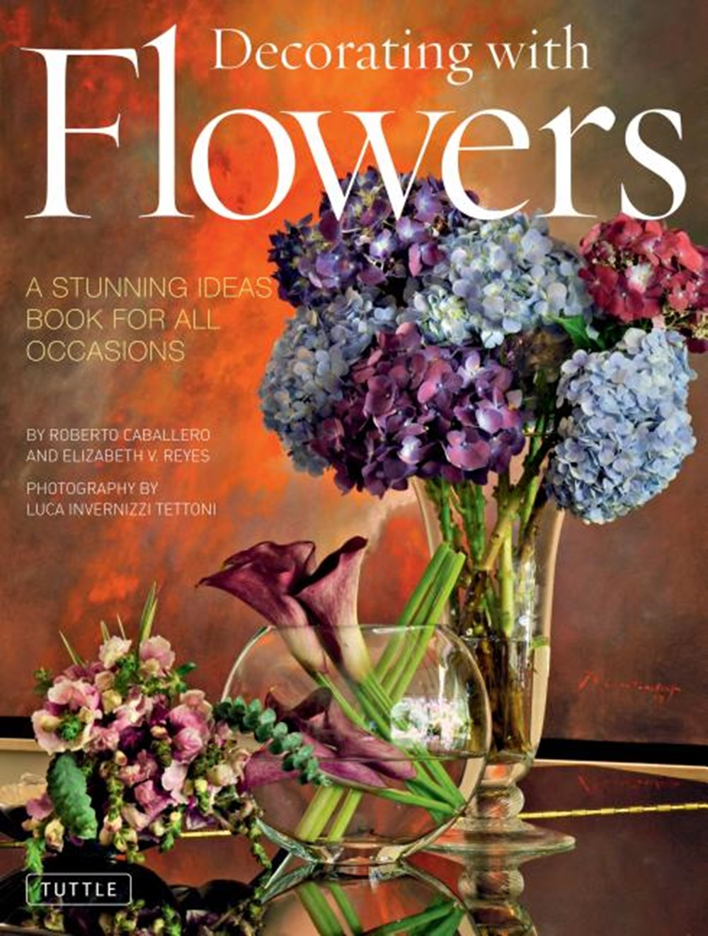 Decorating with Flowers A Stunning Ideas Book for All Occasions
