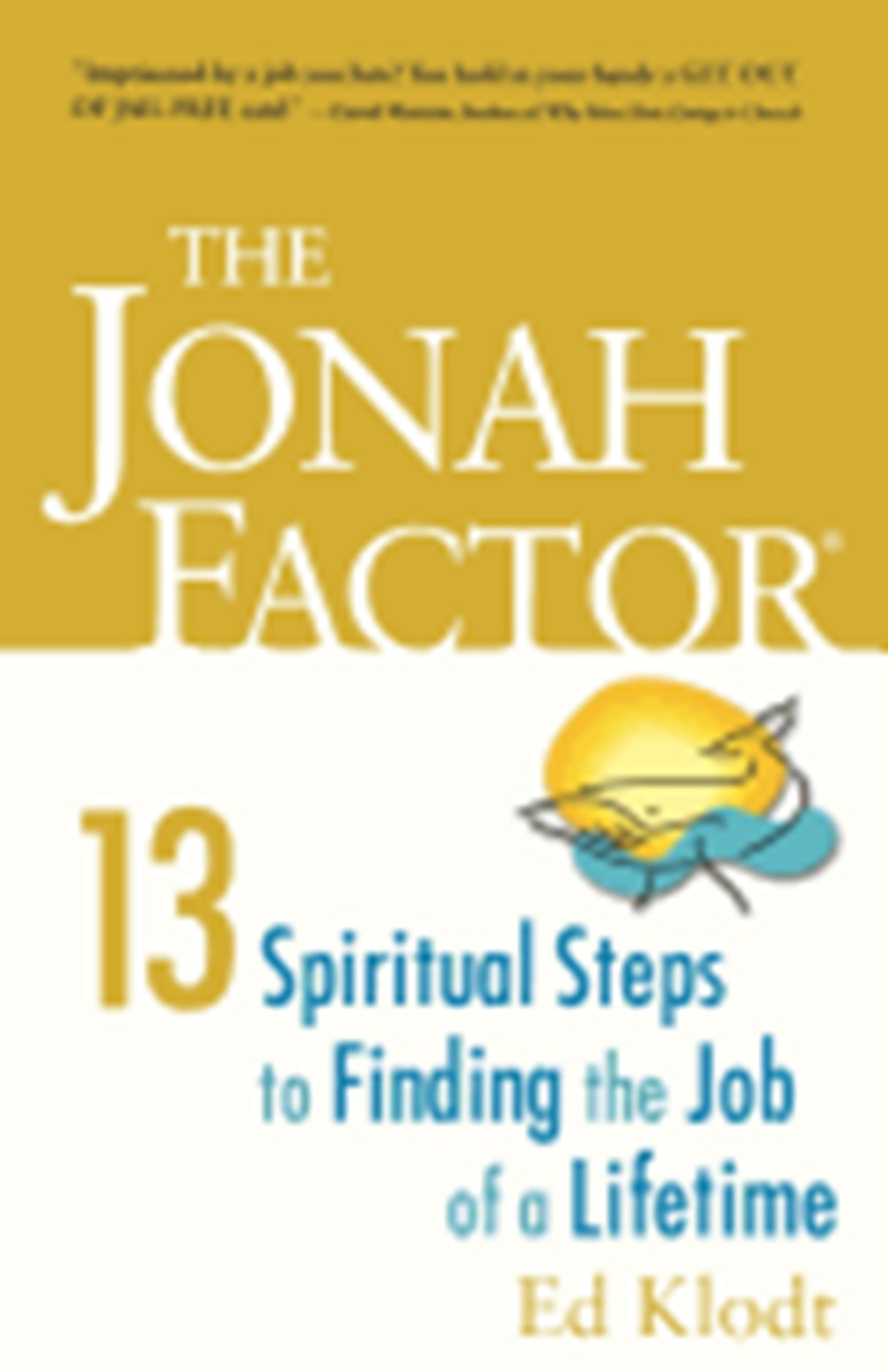 Jonah Factor 13 Spiritual Steps to Finding the Job of a Lifetime
