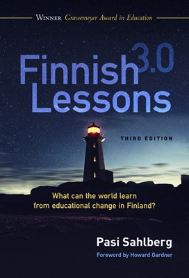 Finnish Lessons 3.0: What Can the World Learn from Educational Change in Finland?