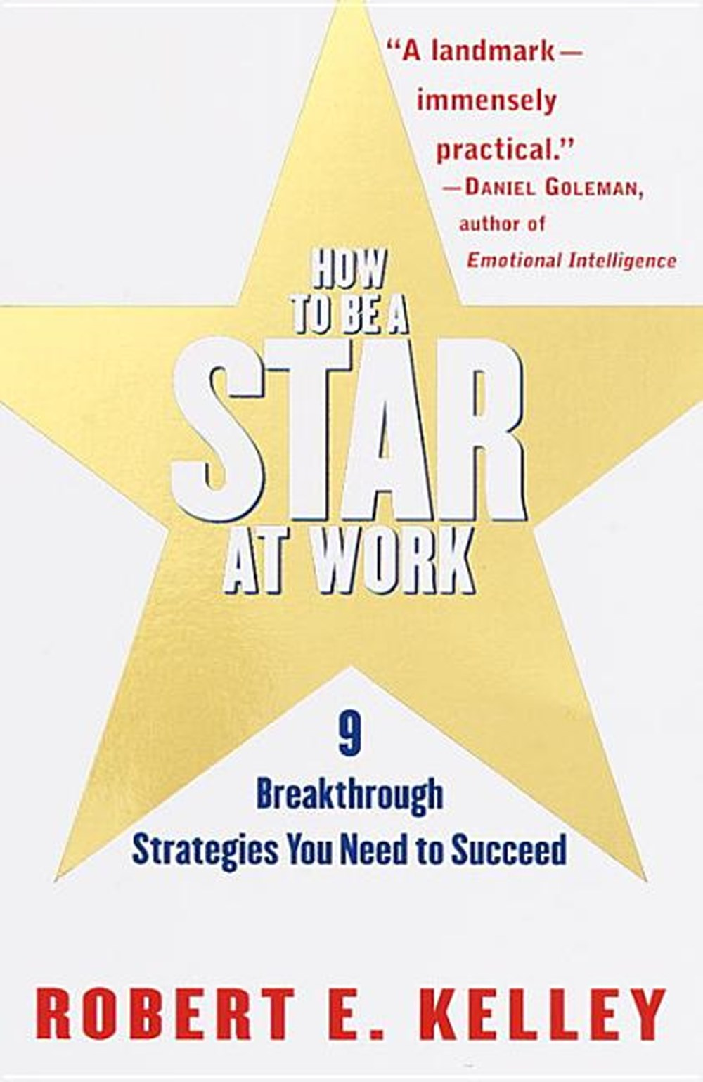 How to Be a Star at Work 9 Breakthrough Strategies You Need to Succeed