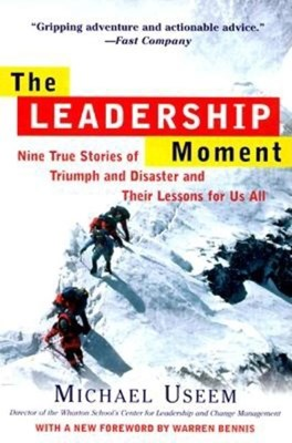 The Leadership Moment: Nine True Stories of Triumph and Disaster and Their Lessons for Us All (Revised)