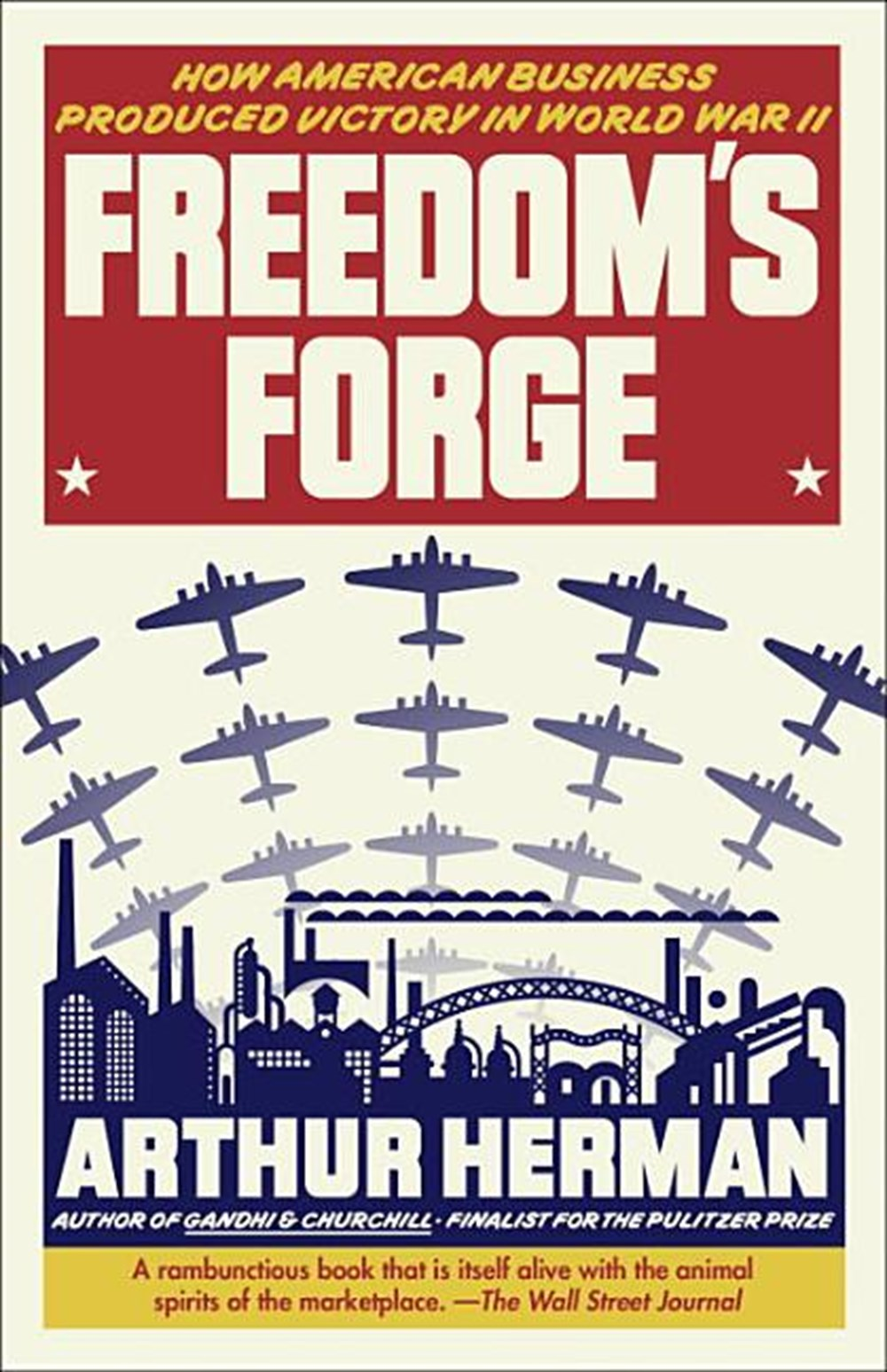 Freedom's Forge How American Business Produced Victory in World War II