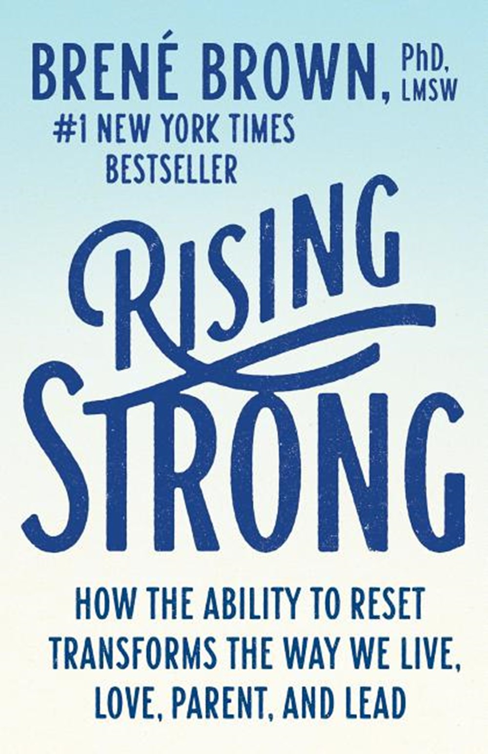 Rising Strong How the Ability to Reset Transforms the Way We Live, Love, Parent, and Lead