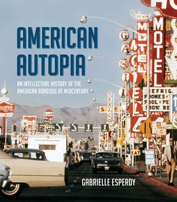 American Autopia: An Intellectual History of the American Roadside at Midcentury