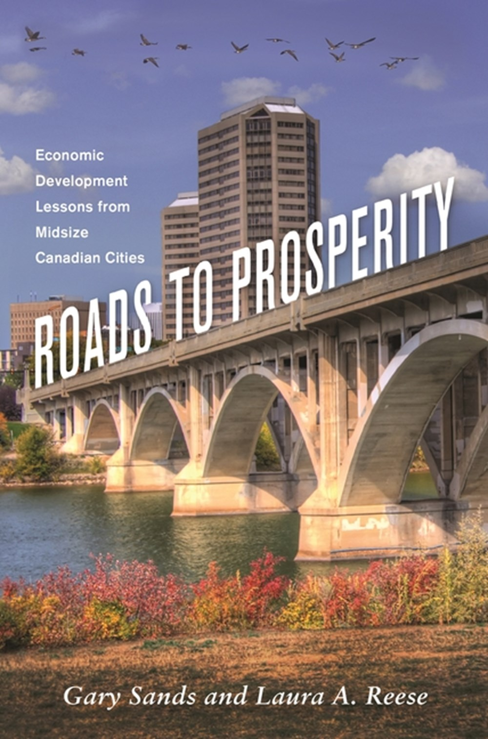 Roads to Prosperity Economic Development Lessons from Midsize Canadian Cities