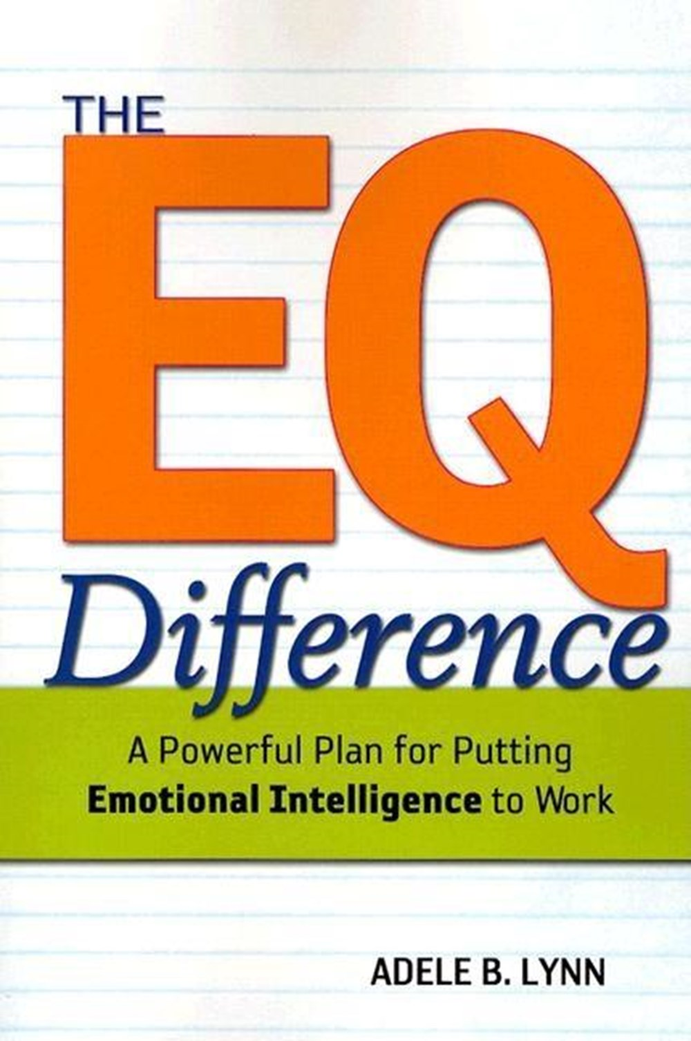 EQ Difference A Powerful Plan for Putting Emotional Intelligence to Work