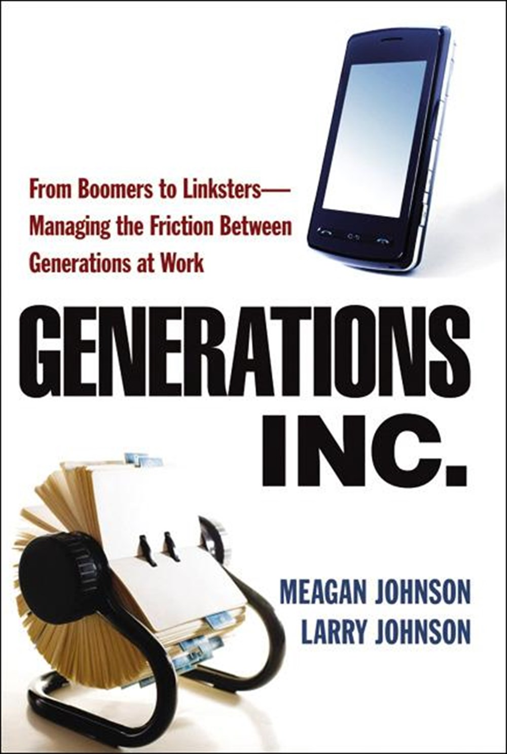 Generations, Inc. From Boomers to Linksters--Managing the Friction Between Generations at Work