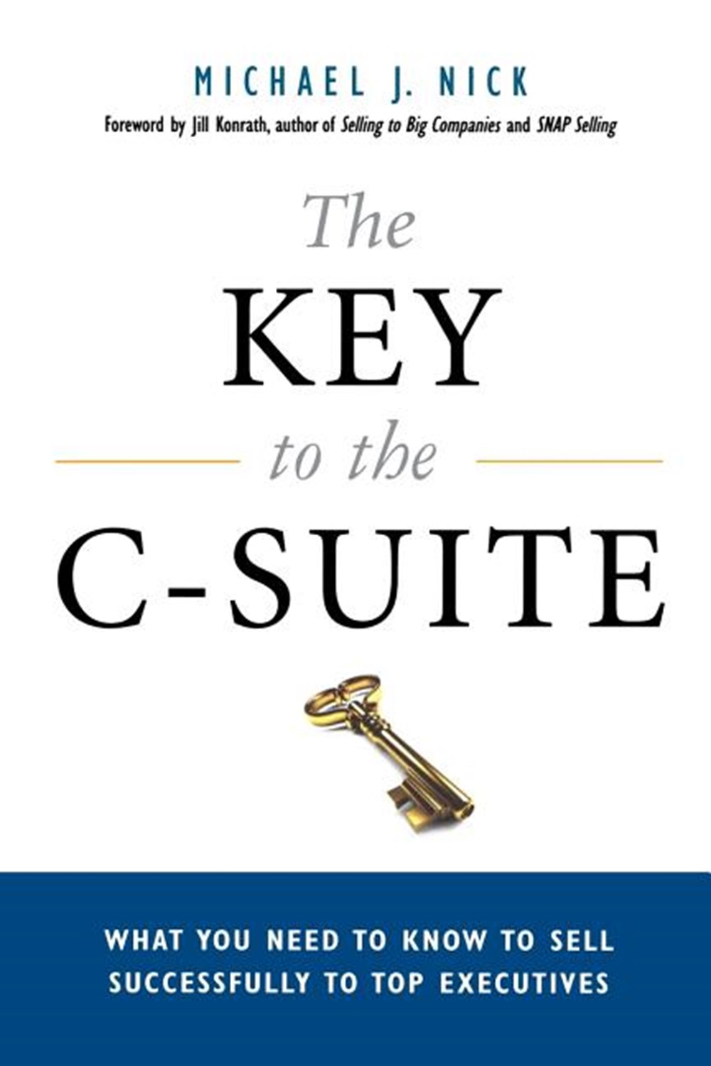 Key to the C-Suite What You Need to Know to Sell Successfully to Top Executives (Special)
