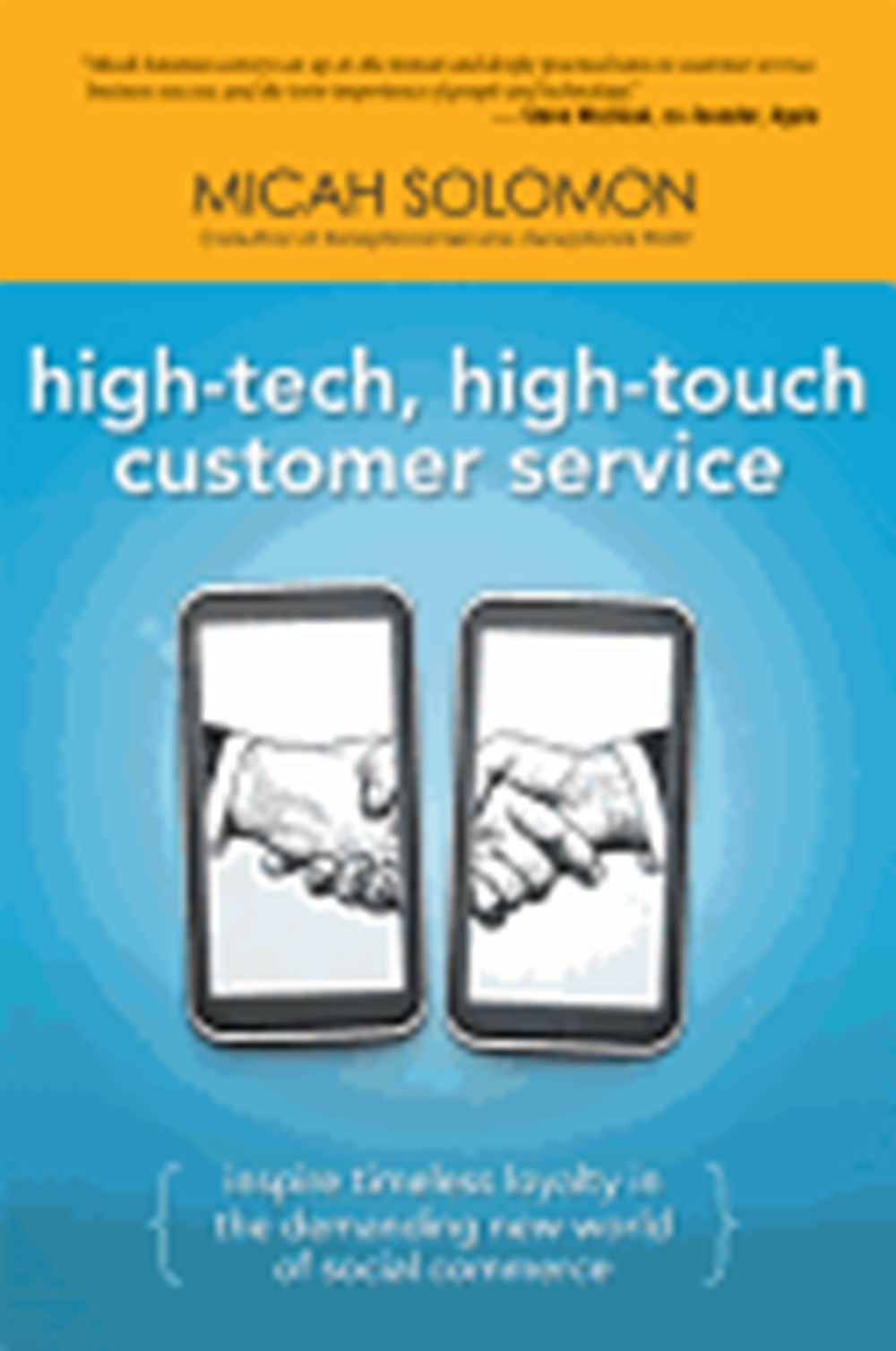High-Tech, High-Touch Customer Service Inspire Timeless Loyalty in the Demanding New World of Social