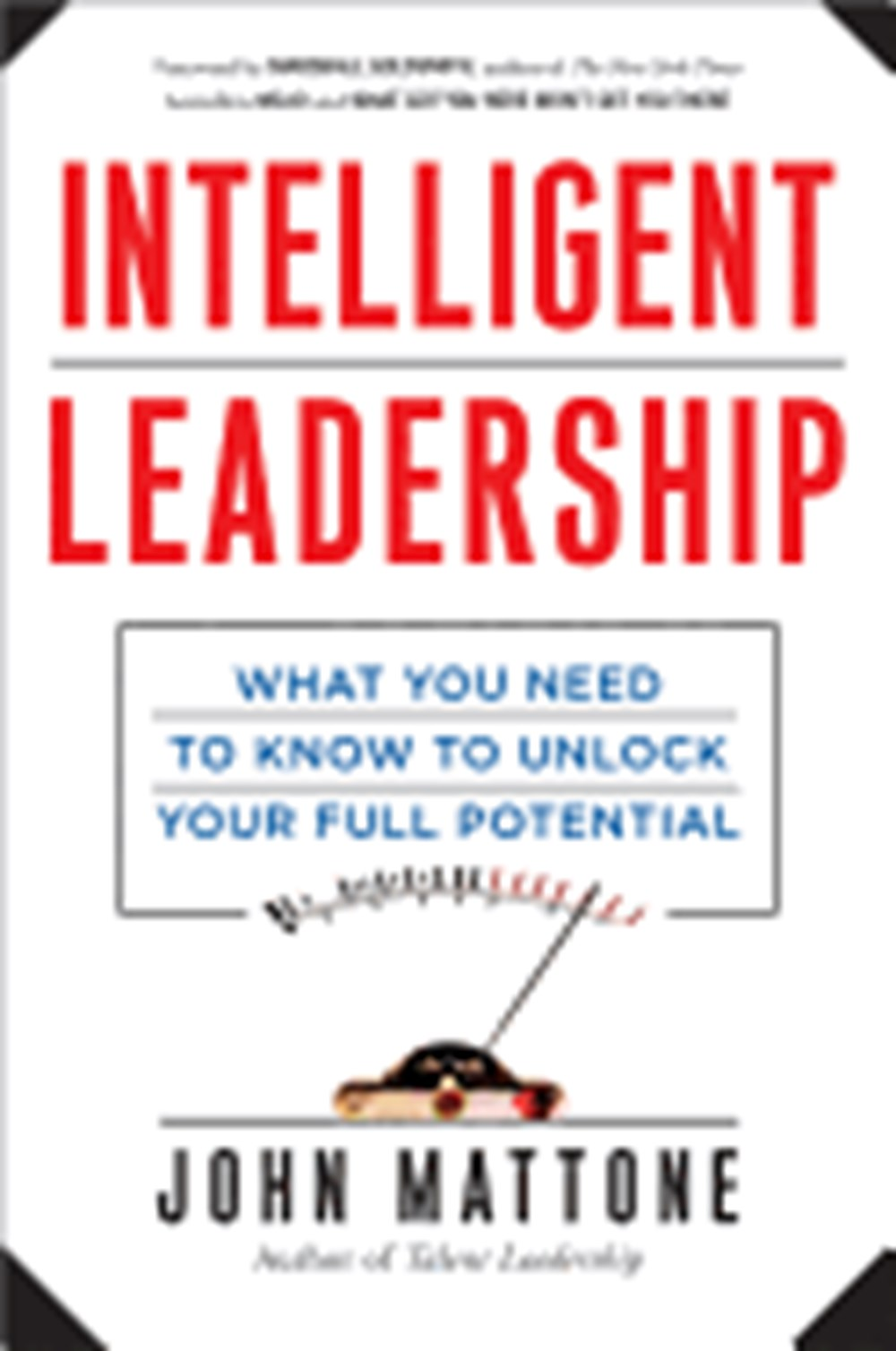 Intelligent Leadership What You Need to Know to Unlock Your Full Potential