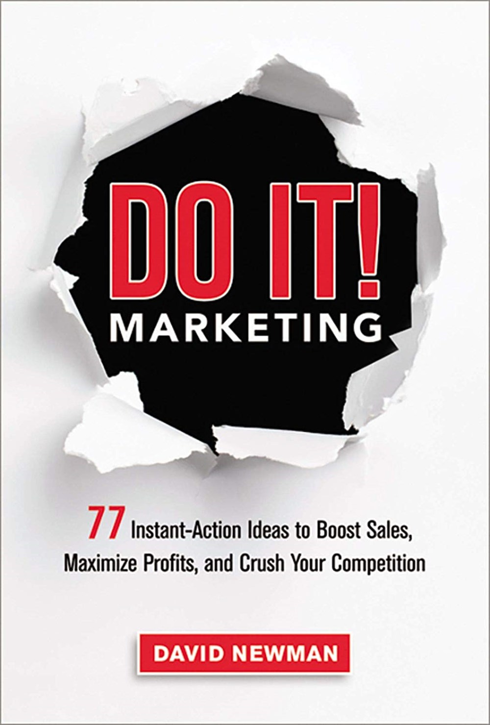 Do It! Marketing 77 Instant-Action Ideas to Boost Sales, Maximize Profits, and Crush Your Competitio