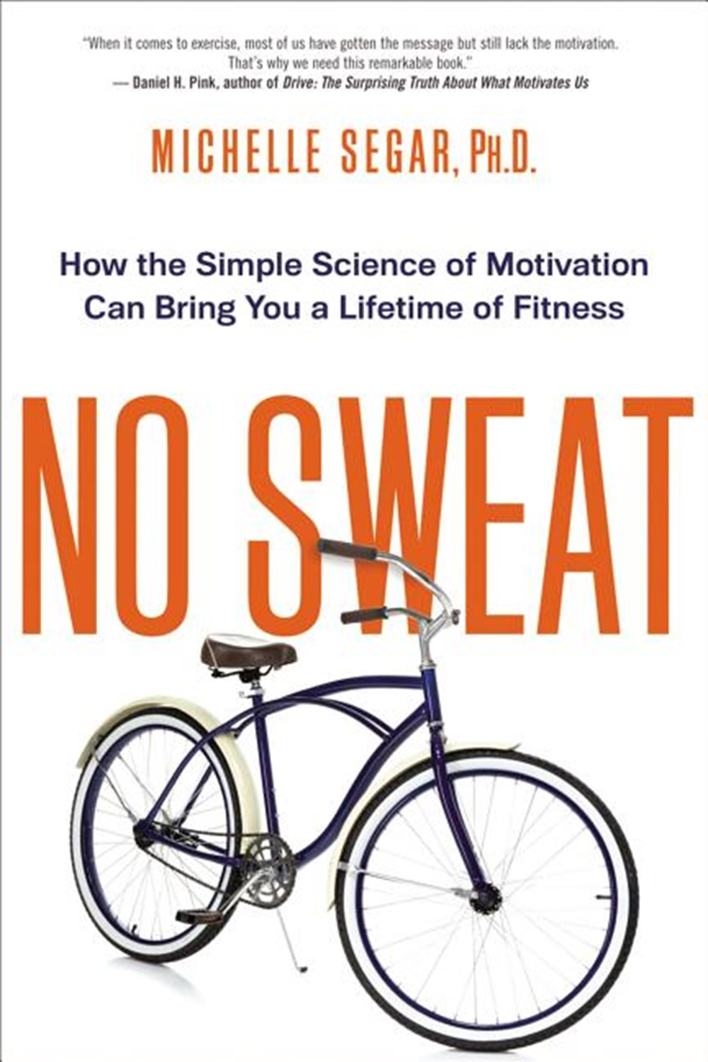 No Sweat How the Simple Science of Motivation Can Bring You a Lifetime of Fitness