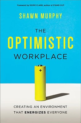 Optimistic Workplace: Creating an Environment That Energizes Everyone