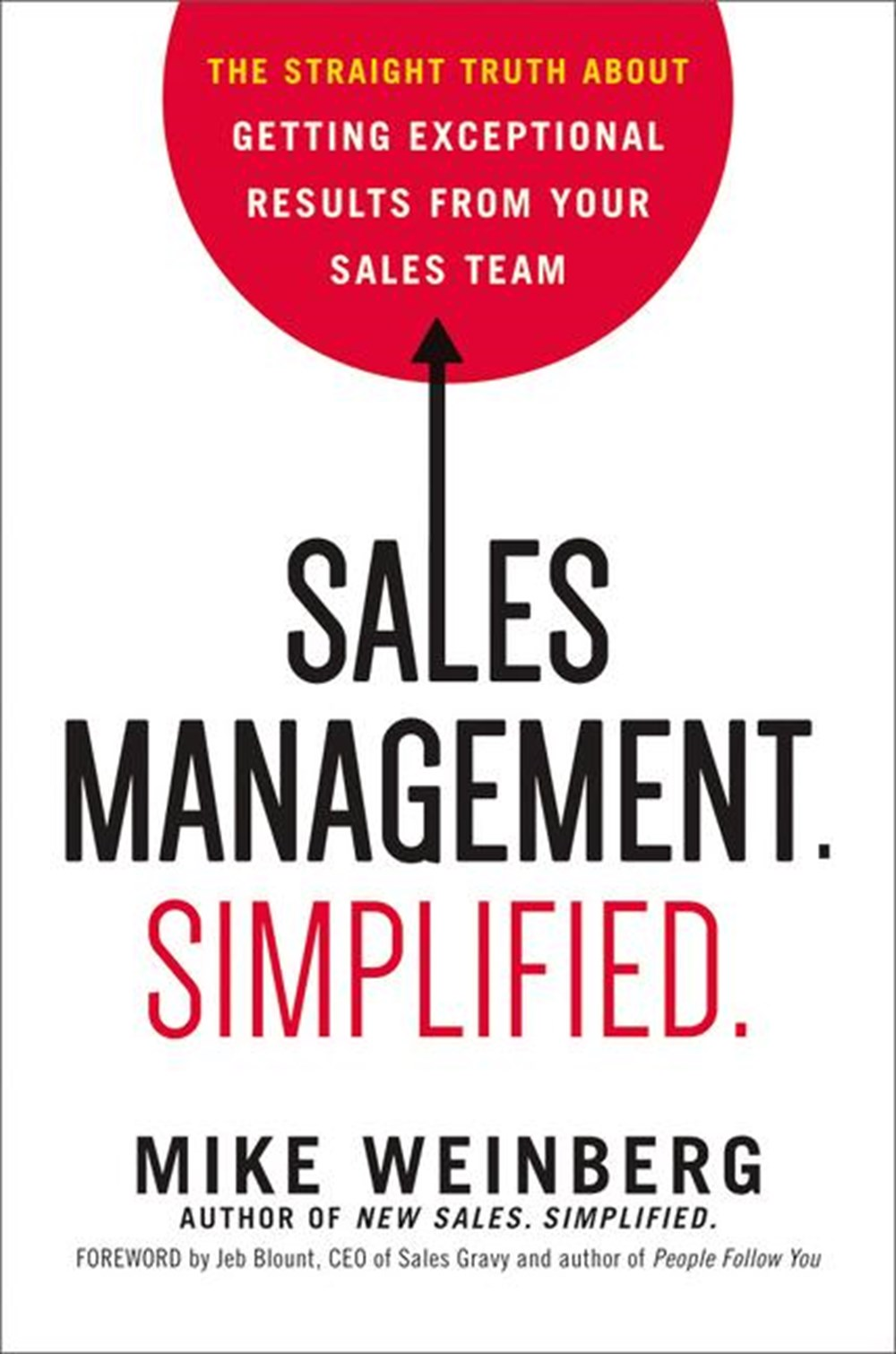 Sales Management. Simplified.: The Straight Truth about Getting Exceptional Results from Your Sales