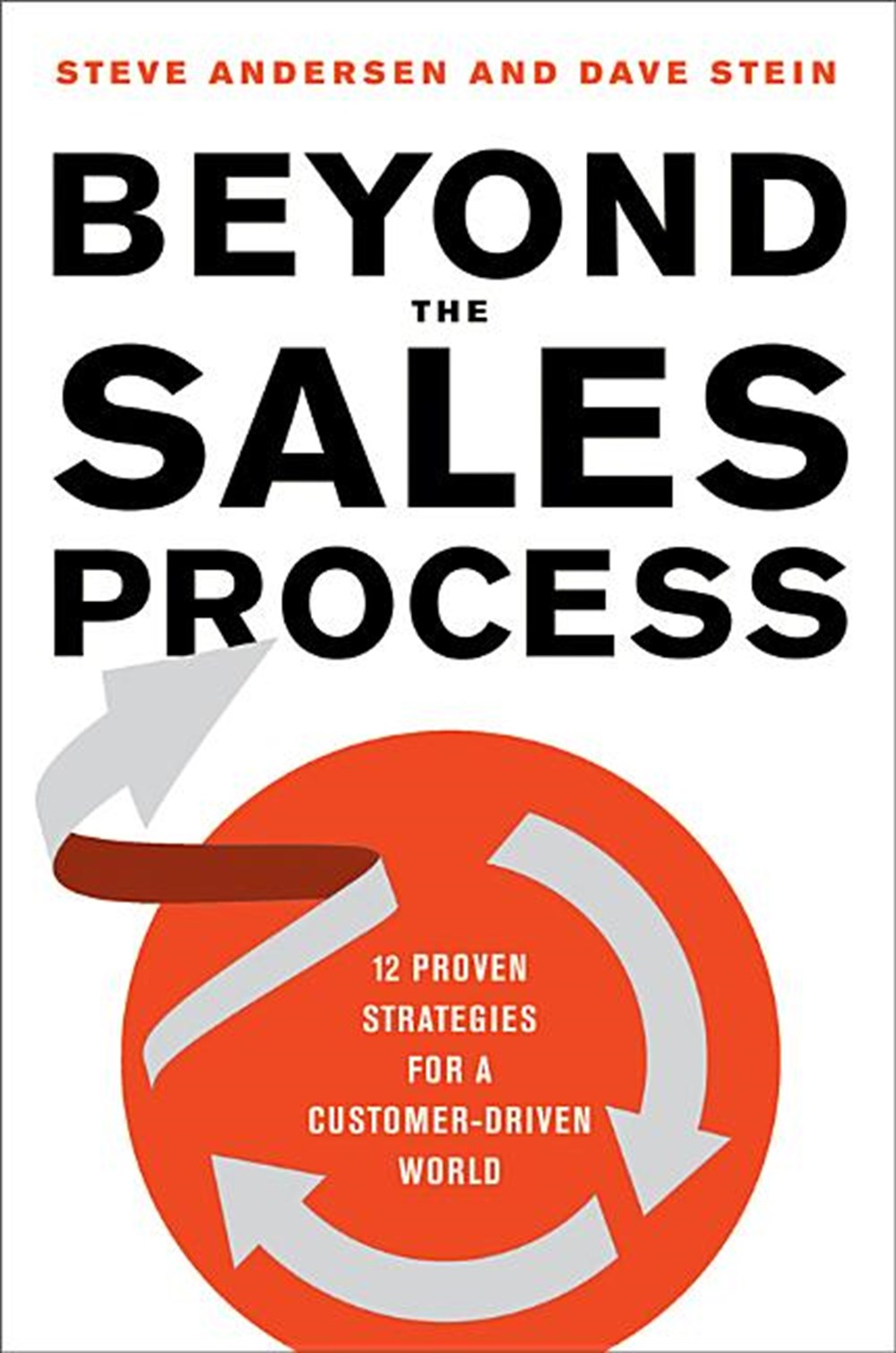 Beyond the Sales Process 12 Proven Strategies for a Customer-Driven World