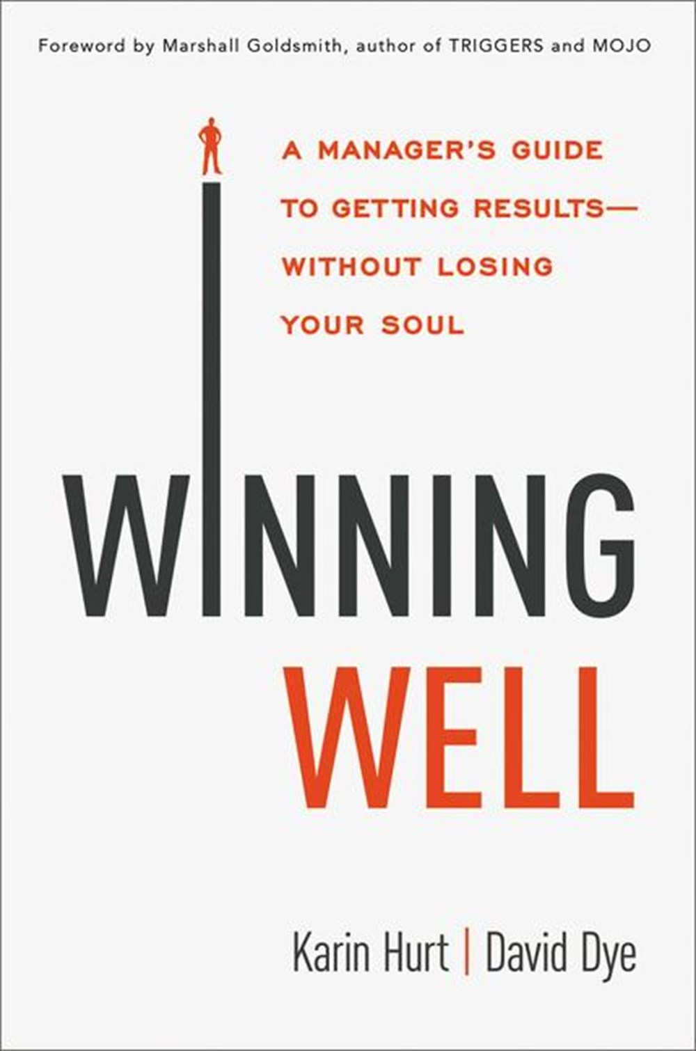 Winning Well A Manager's Guide to Getting Results---Without Losing Your Soul