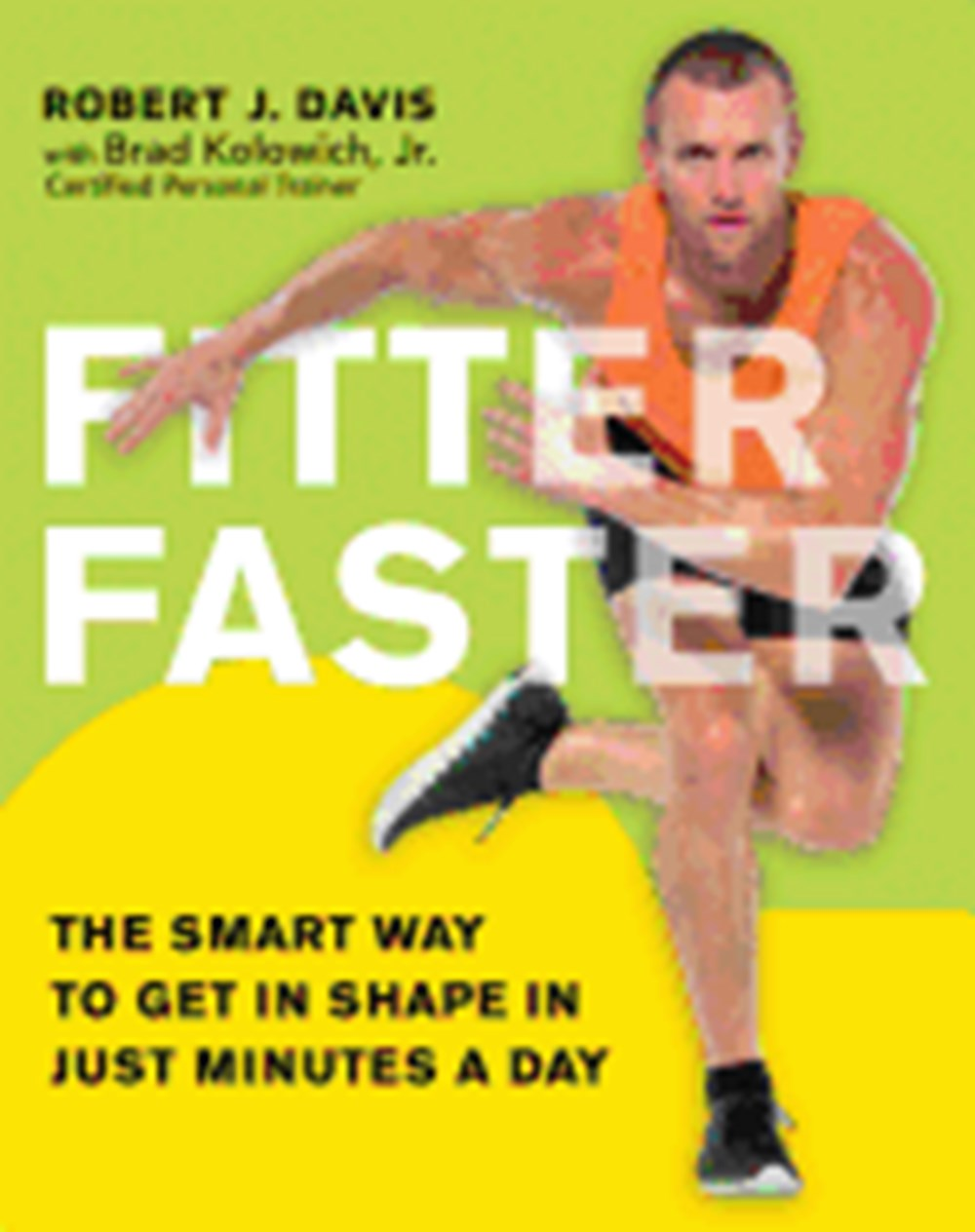 Fitter Faster The Smart Way to Get in Shape in Just Minutes a Day