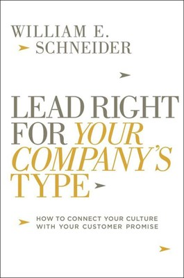 Lead Right for Your Company's Type: How to Connect Your Culture with Your Customer Promise