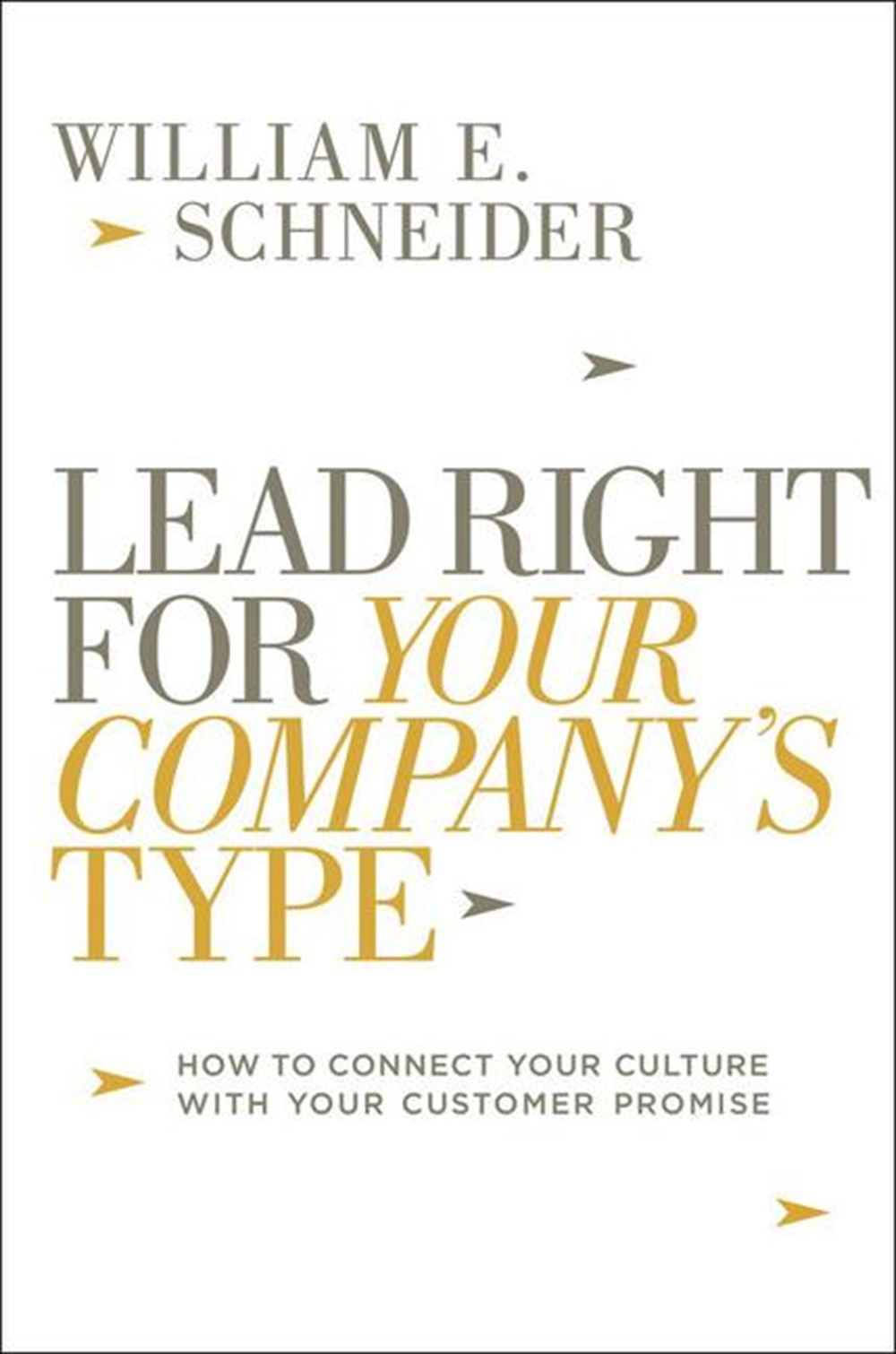 Lead Right for Your Company's Type How to Connect Your Culture with Your Customer Promise