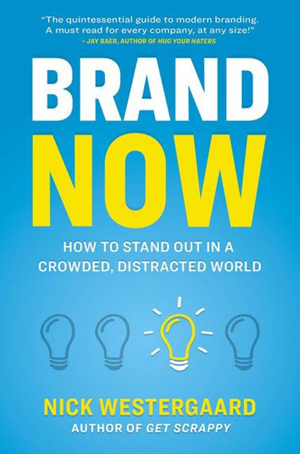 Brand Now How to Stand Out in a Crowded, Distracted World