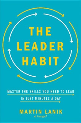 Leader Habit: Master the Skills You Need to Lead--In Just Minutes a Day