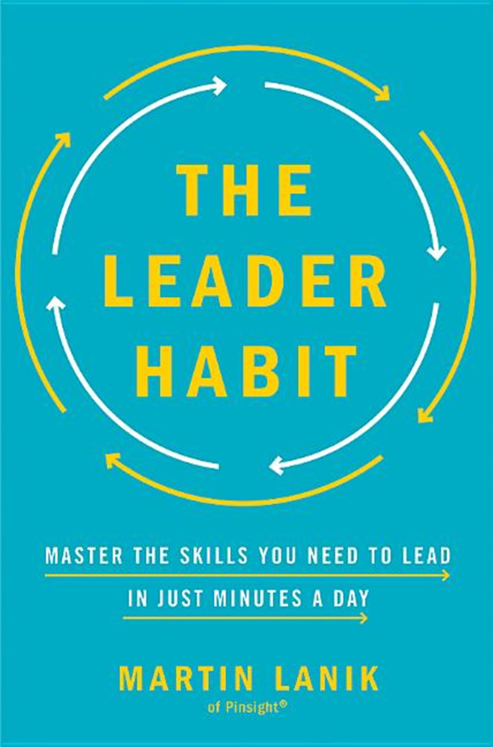 Leader Habit Master the Skills You Need to Lead--In Just Minutes a Day