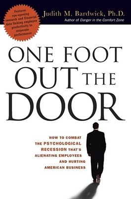 One Foot Out the Door: How to Combat the Psychological Recession That's Alienating Employees and Hurting American Business
