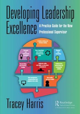 Developing Leadership Excellence: A Practice Guide for the New Professional Supervisor