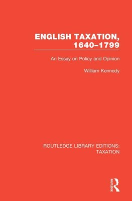 English Taxation, 1640-1799: An Essay on Policy and Opinion