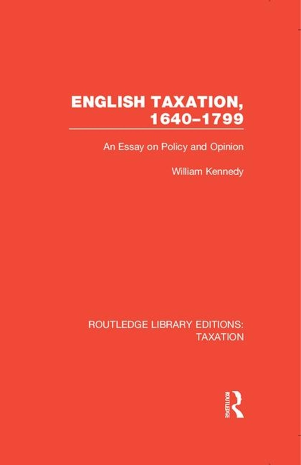 English Taxation, 1640-1799 An Essay on Policy and Opinion