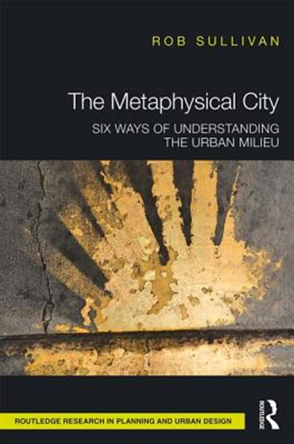 Metaphysical City Six Ways of Understanding the Urban Milieu