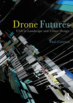 Drone Futures: Uas in Landscape and Urban Design