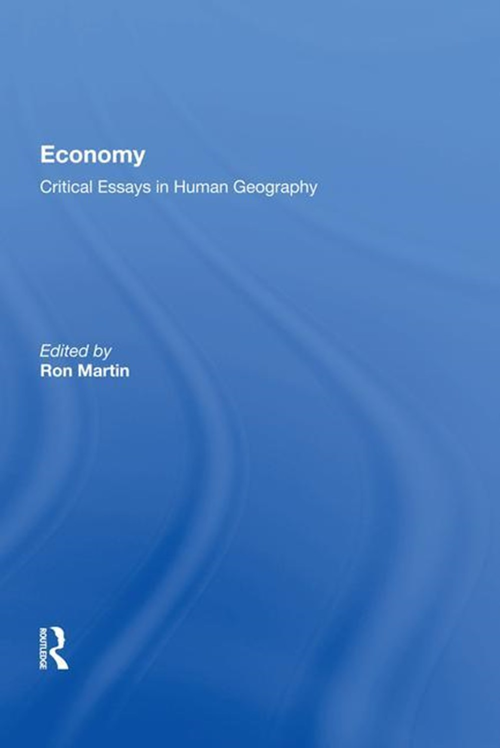 Economy Critical Essays in Human Geography