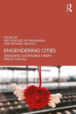Engendering Cities: Designing Sustainable Urban Spaces for All
