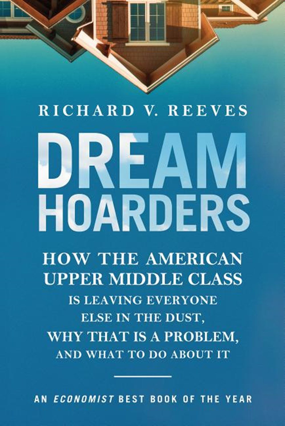 Dream Hoarders How the American Upper Middle Class Is Leaving Everyone Else in the Dust, Why That Is