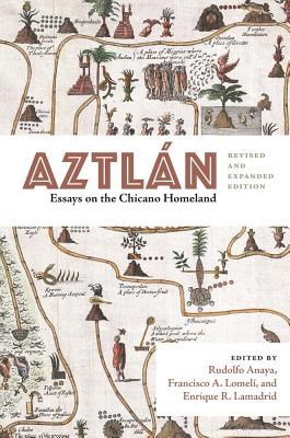 Aztl?n: Essays on the Chicano Homeland, Revised and Expanded Edition