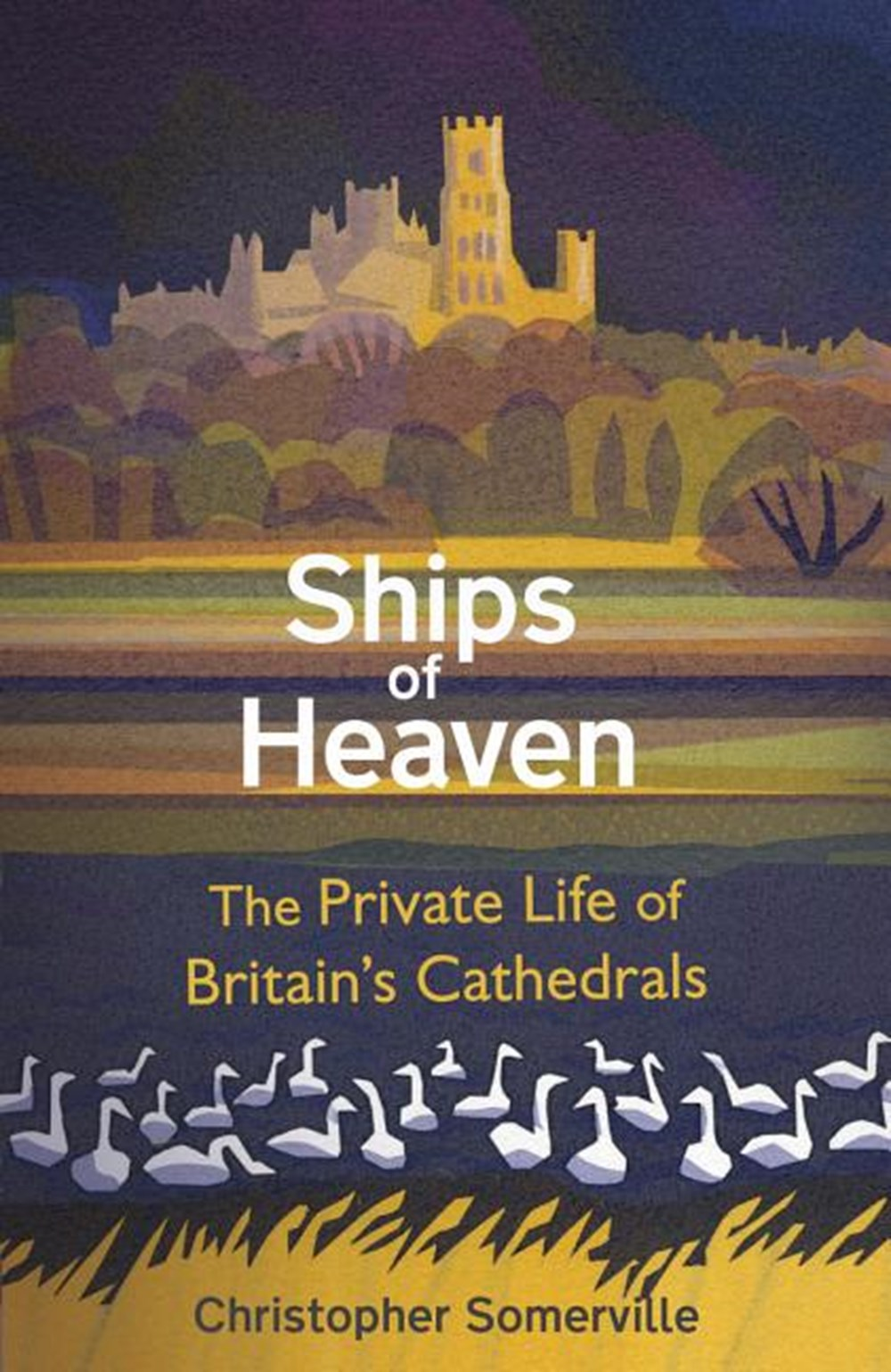 Ships of Heaven The Private Life of Britain's Cathedrals