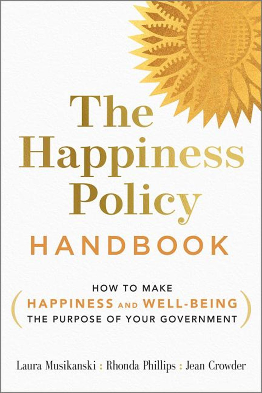 Happiness Policy Handbook How to Make Happiness and Well-Being the Purpose of Your Government