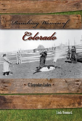 Ranching Women of Colorado: 17 Legendary Ladies