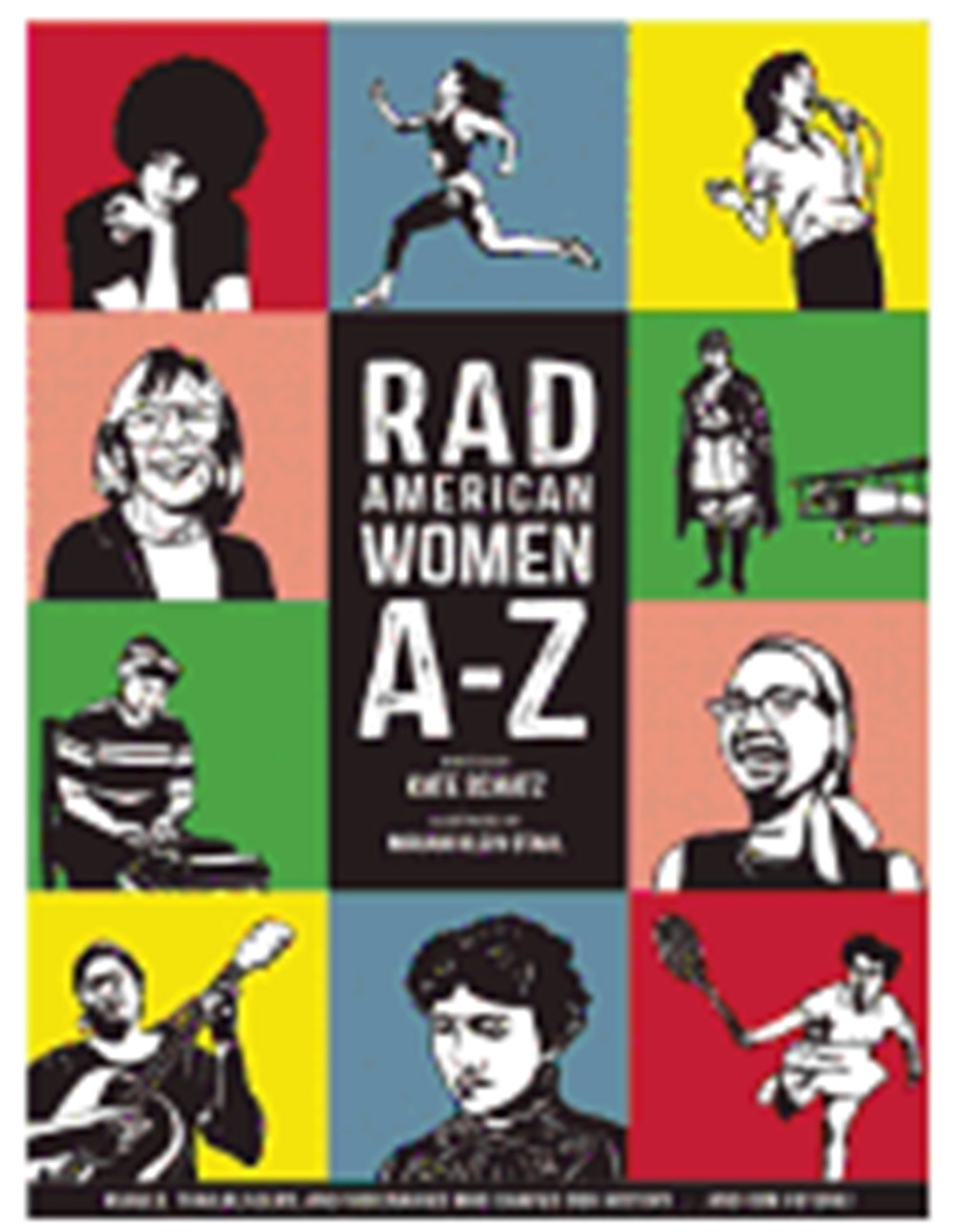Rad American Women A-Z Rebels, Trailblazers, and Visionaries Who Shaped Our History . . . and Our Fu