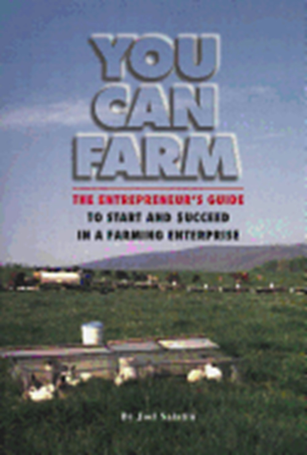 You Can Farm The Entrepreneur's Guide to Start and Succeed in a Farm Enterprise