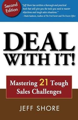 Deal with It! Mastering 21 Tough Sales Challenges