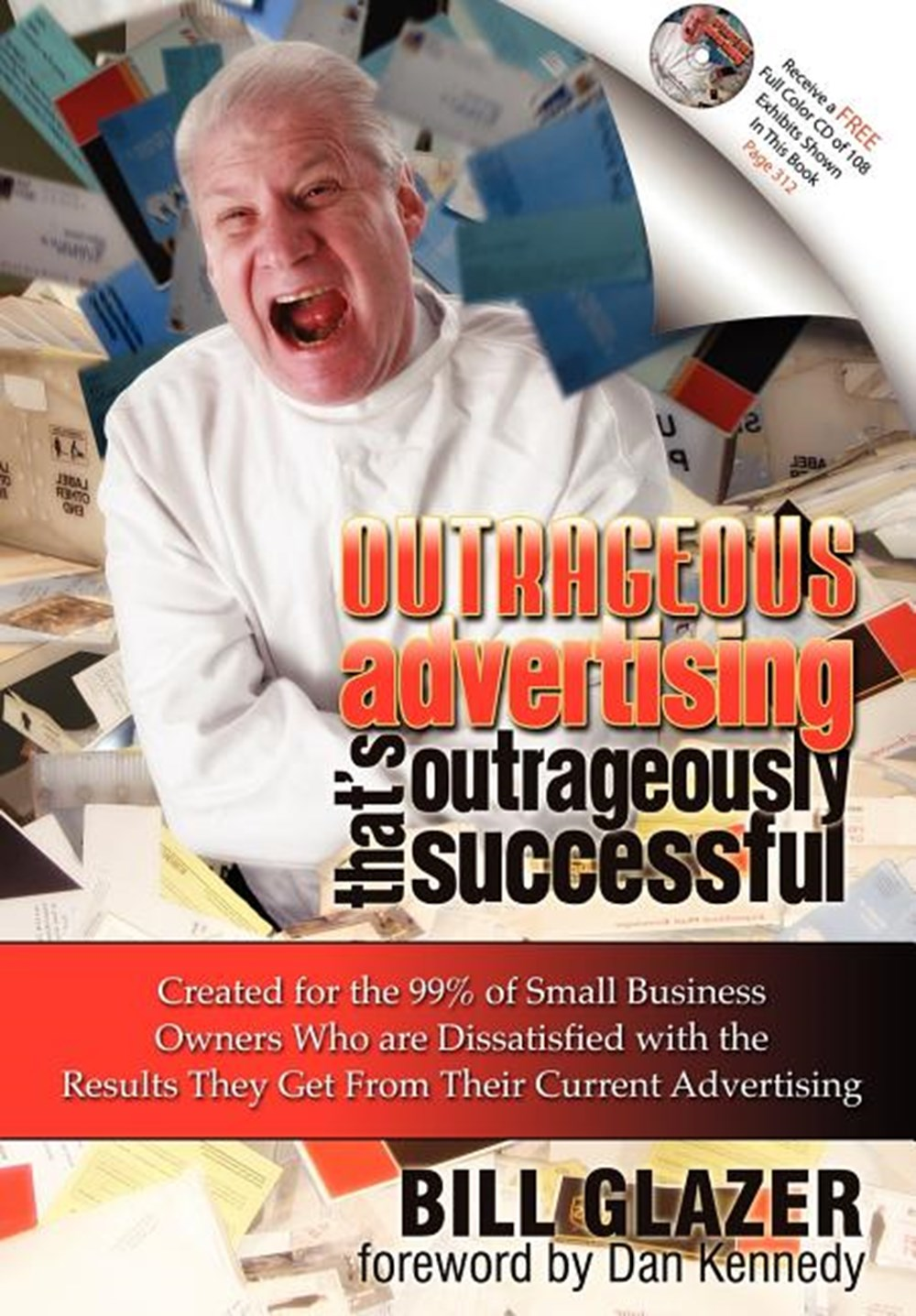 Outrageous Advertising That's Outrageously Successful Created for the 99% of Small Business Owners W