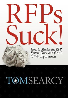 Rfps Suck! How to Master the RFP System Once and for All to Win Big Business